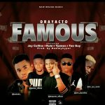MUSIC:FAMOUS-DRAYACTO-FT- JAY COLLINS -FT- KOBI- FT- TJAMES- FT- TEE GUY