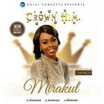 Music + Lyrics] Mirakul | CROWN HIM