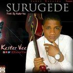 MUSIC: KESTER VEE – SURUGEDE