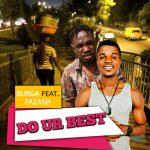MUSIC: Burga Ft Fazash – Do Your Best