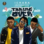 MUSIC: Ichaba ft. Vector x Kona – Taking Over