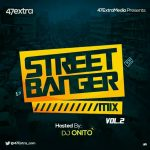 MIXTAPE: 47Extra Ft. Dj Onito – Street Banger Mix (Vol.2)