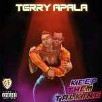 MUSIC: Terry Apala – Keep Them Talking