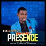 MUSIC + LYRICS: YOUR PRESENCE – FELIX JUNIOR || @IAMFELIX_JUNIOR