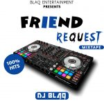 MIXTAPE: Dj Blaq – Friend Request Mixtape