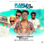 MUSIC: Rugged C – Baby Bia Ft 90sumtin & 2Brodaz
