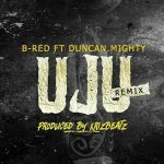 MUSIC: B-Red – UJU (Remix) Ft. Duncan Mighty