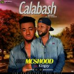 MUSIC: McShood Ft Kingzy – Calabash (Prod. by Kingzy)