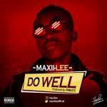 MUSIC: Maxii Lee – Do Well