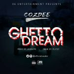 MUSIC: Ghetto Dreamz – Cozdee