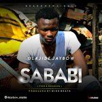 MUSIC: Olajide Jaybow – Sababi (For A Reason) Prod. Wiss