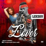 MUSIC: Lekson – My Lover
