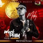 MUSIC: Meeky — Work N Pray (prod.by Liquidmix)