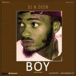 MUSIC: Boy – Dj Ndeen | @ndeenola – Real Life Song