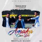 MUSIC: Shilexy Ft. Lambert – Amaka Can Do | @shilexy_dsk