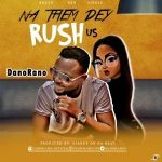 MUSIC: DanoRano – Na Dem Dey Rush Us (Prod By. Ajarny On Da Beat)