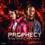 MUSIC: Dboy Khalifa ft Harry carter – Prophecy (prod DY CRUX)