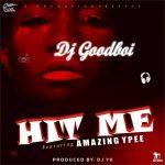 MUSIC: DJ GOODBOI FT. AMAZING YPEE – HIT ME