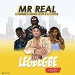 MUSIC: Mr Real – Legbegbe (Remix) ft. DJ Maphorisa, Niniola, Vista & DJ Catzico