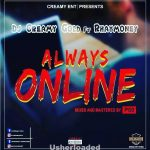 MUSIC: Dj Creamy Gold ft Rhaymoney – Always Online (Pro. by P60)