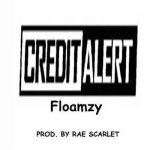 MUSIC: Floamzy – Credit Alert