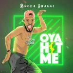 MUSIC: Broda Shaggi – Oya Hit Me
