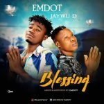 MUSIC: Emdot FT Jaywu D – Blessing