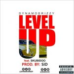 MUSIC: DYNAMODRIZZY FT SKUBIDOO – LEVEL UP (PROD. BY SID)