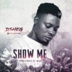 MUSIC: D-Sheg – Show Me