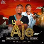 MUSIC: AMAZING YPEE FT BIGSHOE – AJE