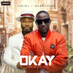 MUSIC: Seriki – Okay Ft Harrysongs