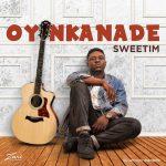 MUSIC: Oyinkanade – SWEETIM