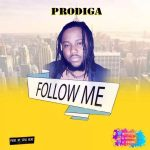 MUSIC: PRODIGA – FOLLOW ME (PRODUCE BY SOSO BEAT)