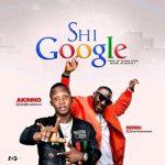MUSIC: Akinno Ft. Seriki – Shi Google
