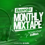 MIXTAPE: Baze9ja Ft. Dj Onito: Baze9ja Monthly Mixtape(November Edition)