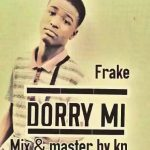 MUSIC: Frake – Dorry Mi