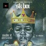 MUSIC: Sk Boi – Made It
