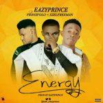 MUSIC: EazyPrince – Energy Ft. Fransfolo & Xzelfreeman
