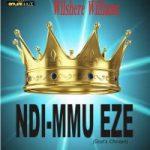MUSIC: Wilshere Williams – Ndi Mmu Eze