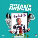 MUSIC: Solid B – Rihana