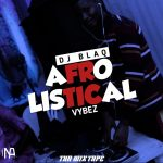 MIXTAPE: Dj Blaq – Afrolistical Vibez Mix