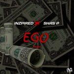 MUSIC: Inzpired X Shas P – Ego