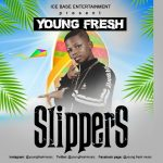 MUSIC: Slippers – Young Fresh @youngfreshmuzic