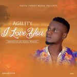 MUSIC: Agility- I love u (prod by kings world)