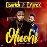 MUSIC: Osorich Ft. Cyprex – Oluchi