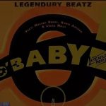 MUSIC: Legendury Beatz – O! Baby Ft. Maleek Berry, Ceeza Milli & Kwesi Arthur