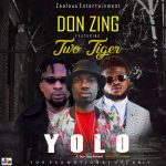 MUSIC: Don Zing ft Two Tiger – Yolo