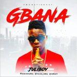 "MUSIC: JuliBoy – ""Gbana"""