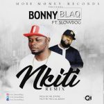 MUSIC: Mr Bonny Blaq ft Slowdog – Nkiti (Remix)