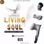 MUSIC: Johnbosco – Living Soul (Mixed. by Johnbosco) @JohnboscoMusic